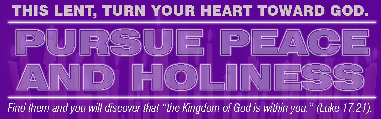 This Lent, Turn Your Heart Toward God: Pursue Peace and Holiness